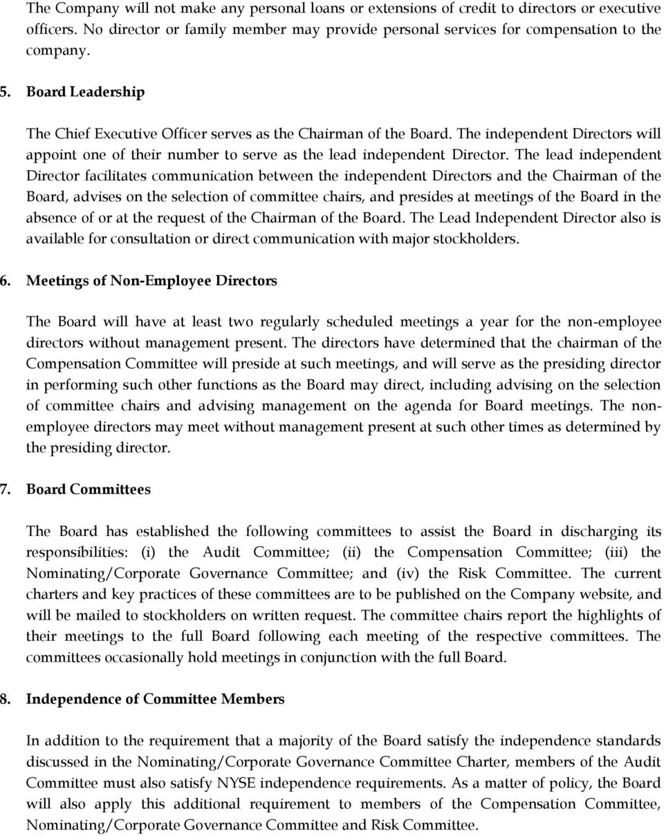 The lead independent Director facilitates communication between the independent Directors and the Chairman of the Board, advises on the selection of committee chairs, and presides at meetings of the