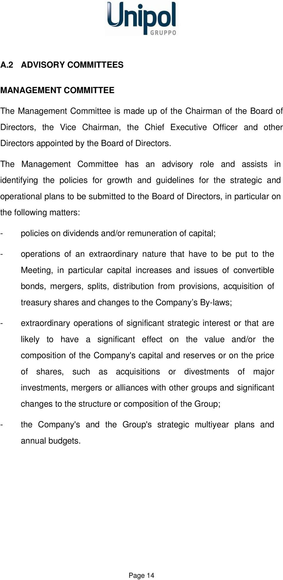 The Management Committee has an advisory role and assists in identifying the policies for growth and guidelines for the strategic and operational plans to be submitted to the Board of Directors, in