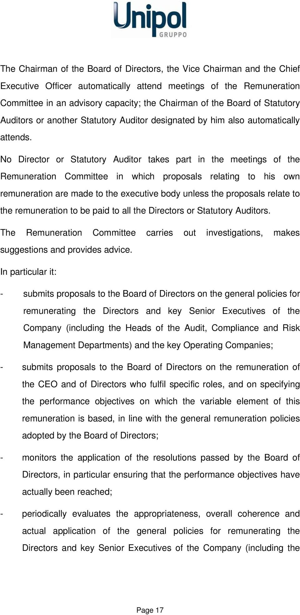 No Director or Statutory Auditor takes part in the meetings of the Remuneration Committee in which proposals relating to his own remuneration are made to the executive body unless the proposals