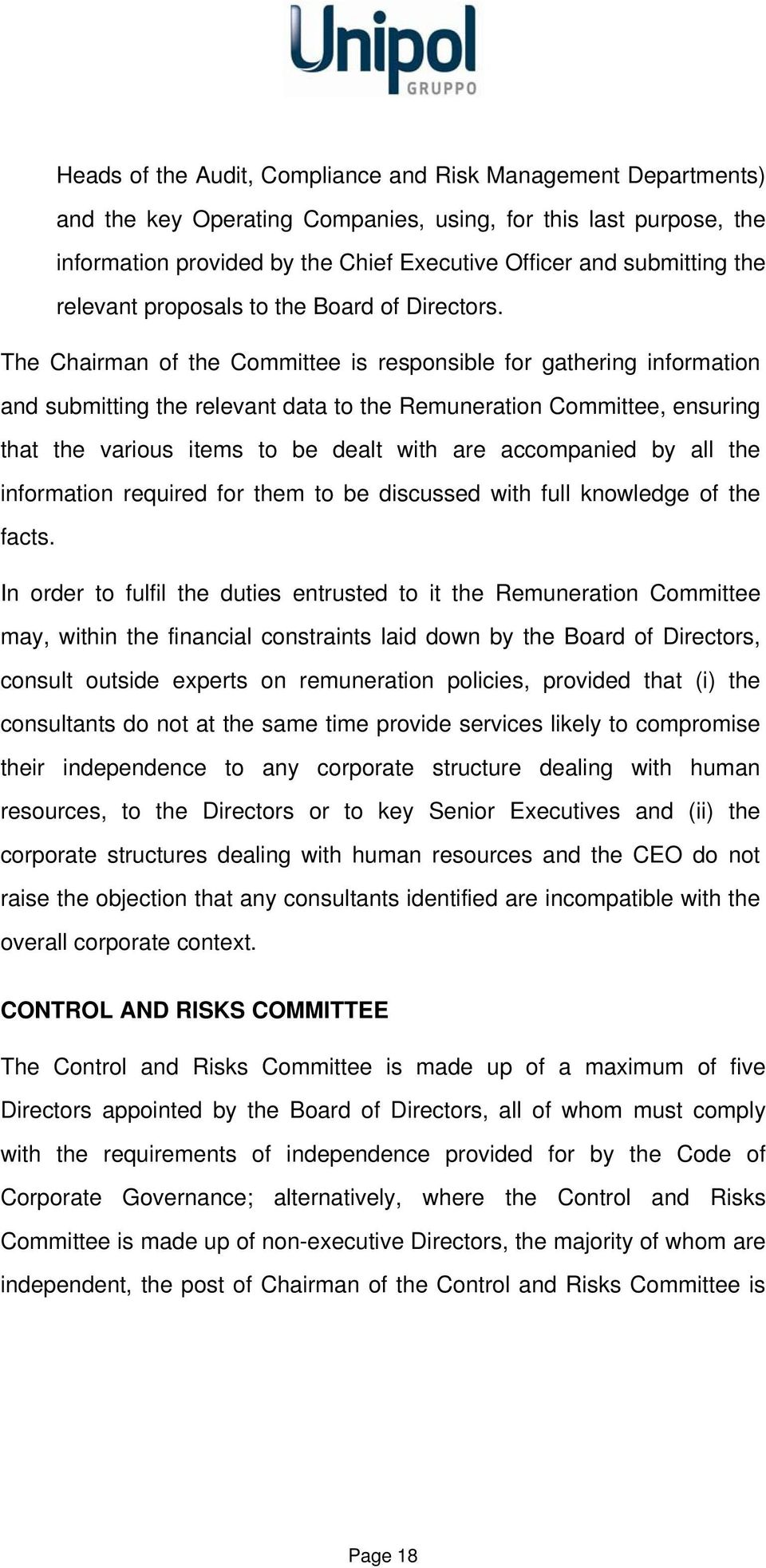 The Chairman of the Committee is responsible for gathering information and submitting the relevant data to the Remuneration Committee, ensuring that the various items to be dealt with are accompanied