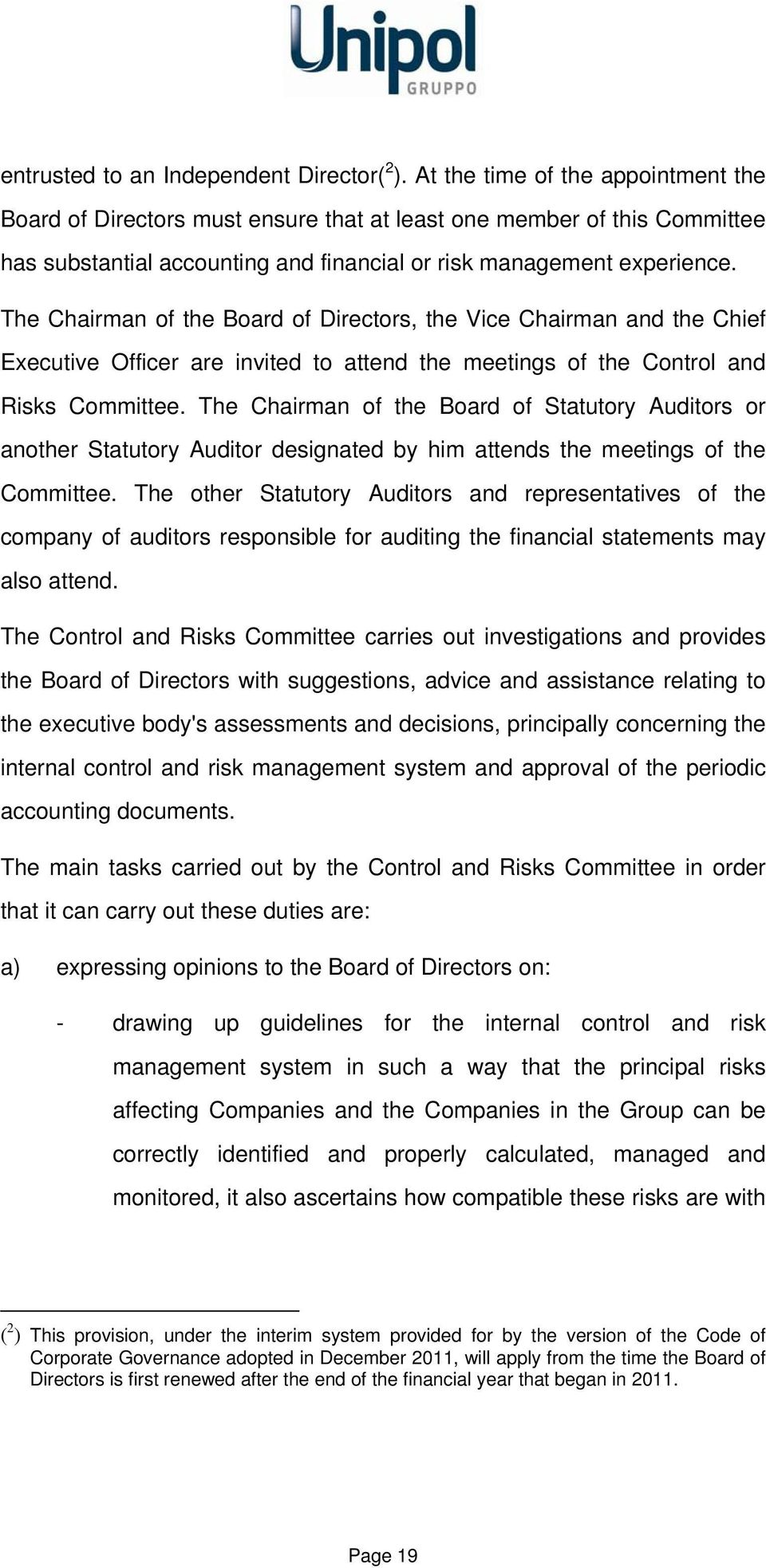 The Chairman of the Board of Directors, the Vice Chairman and the Chief Executive Officer are invited to attend the meetings of the Control and Risks Committee.