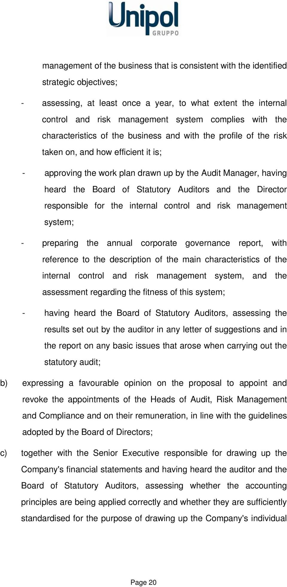 Auditors and the Director responsible for the internal control and risk management system; - preparing the annual corporate governance report, with reference to the description of the main