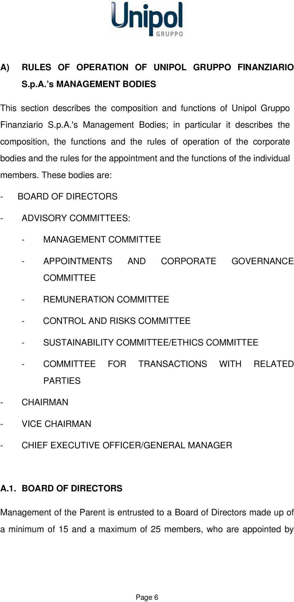 These bodies are: - BOARD OF DIRECTORS - ADVISORY COMMITTEES: - MANAGEMENT COMMITTEE - APPOINTMENTS AND CORPORATE GOVERNANCE COMMITTEE - REMUNERATION COMMITTEE - CONTROL AND RISKS COMMITTEE -