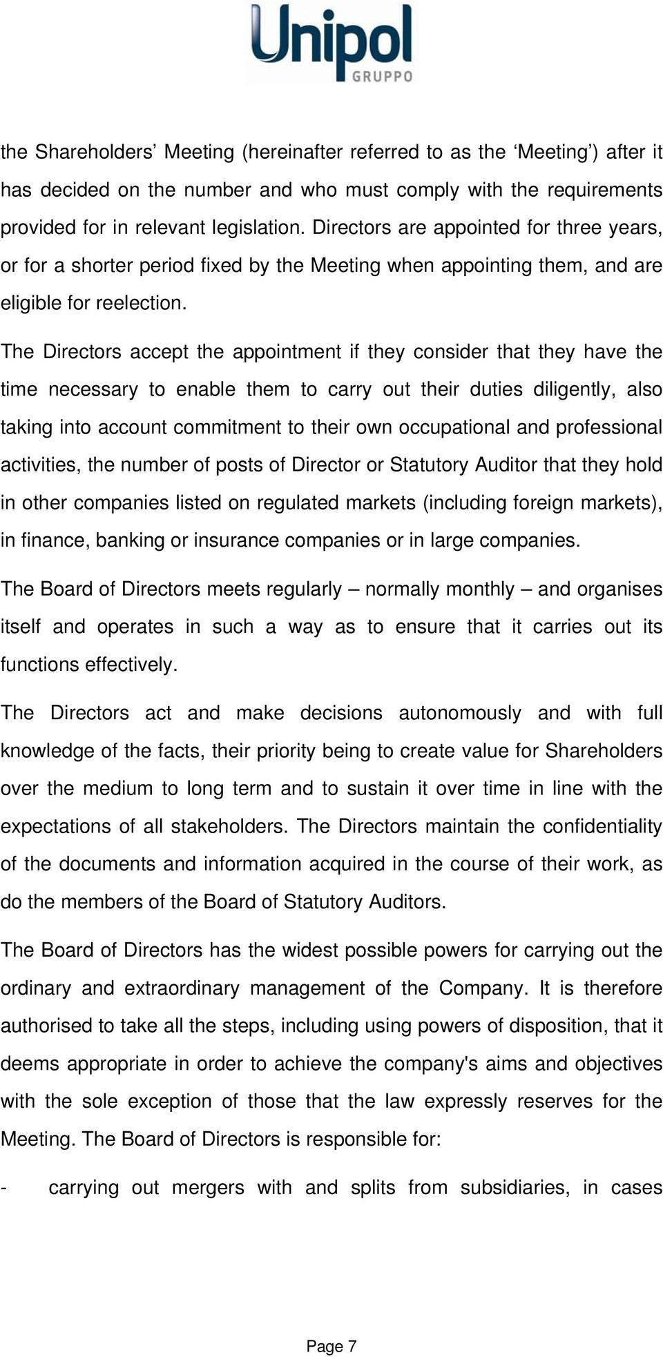 The Directors accept the appointment if they consider that they have the time necessary to enable them to carry out their duties diligently, also taking into account commitment to their own
