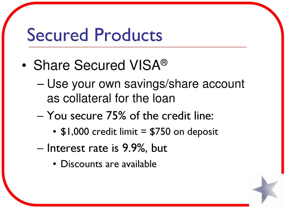 secure 75% of the credit line: $1,000 credit limit =