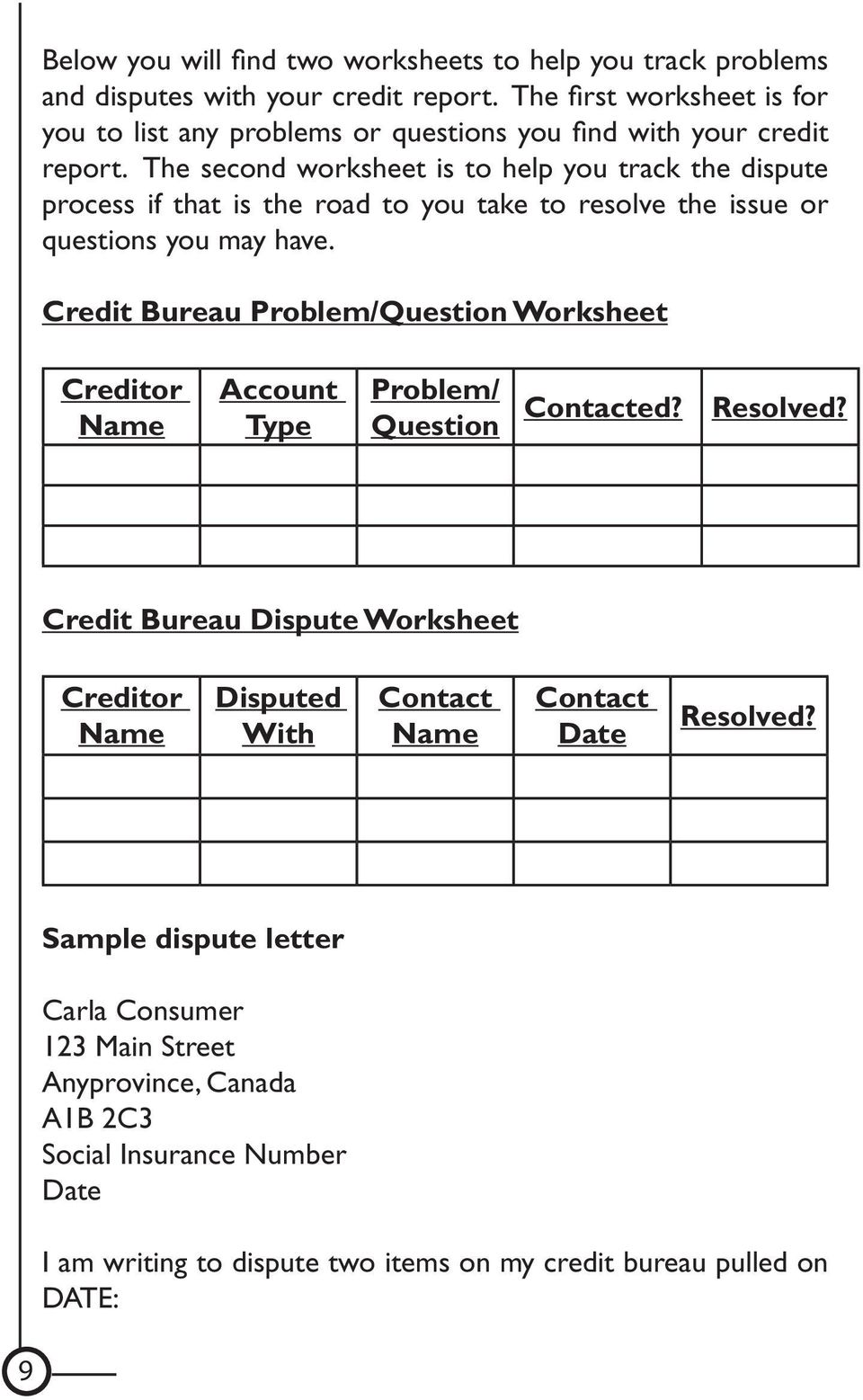 The second worksheet is to help you track the dispute process if that is the road to you take to resolve the issue or questions you may have.