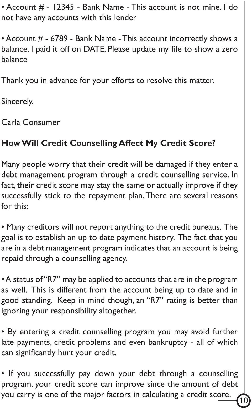 Many people worry that their credit will be damaged if they enter a debt management program through a credit counselling service.