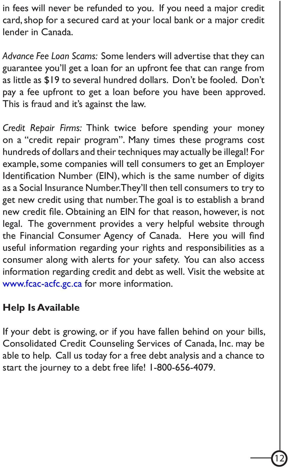 Don t pay a fee upfront to get a loan before you have been approved. This is fraud and it s against the law. Credit Repair Firms: Think twice before spending your money on a credit repair program.