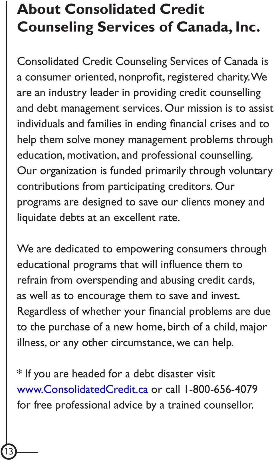 Our mission is to assist individuals and families in ending financial crises and to help them solve money management problems through education, motivation, and professional counselling.