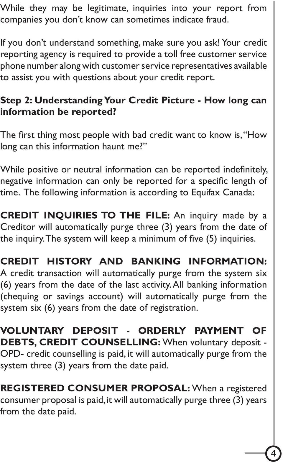 report. Step 2: Understanding Your Credit Picture - How long can information be reported? The first thing most people with bad credit want to know is, How long can this information haunt me?