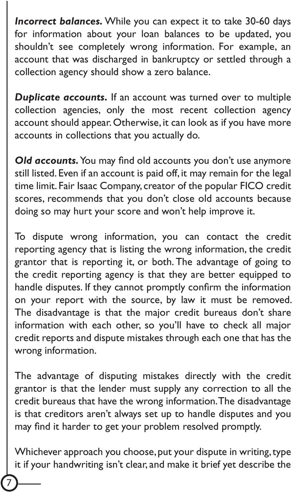 If an account was turned over to multiple collection agencies, only the most recent collection agency account should appear.