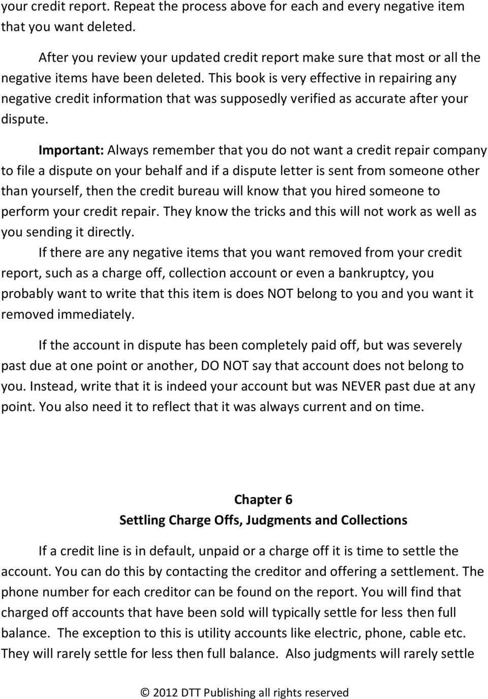 This book is very effective in repairing any negative credit information that was supposedly verified as accurate after your dispute.