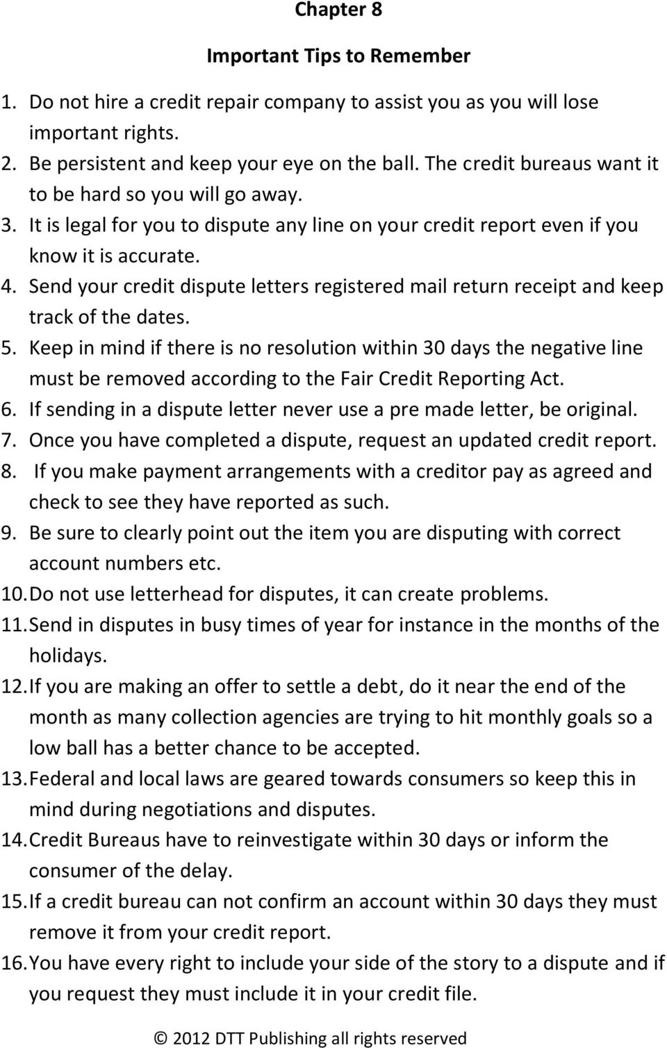 Send your credit dispute letters registered mail return receipt and keep track of the dates. 5.