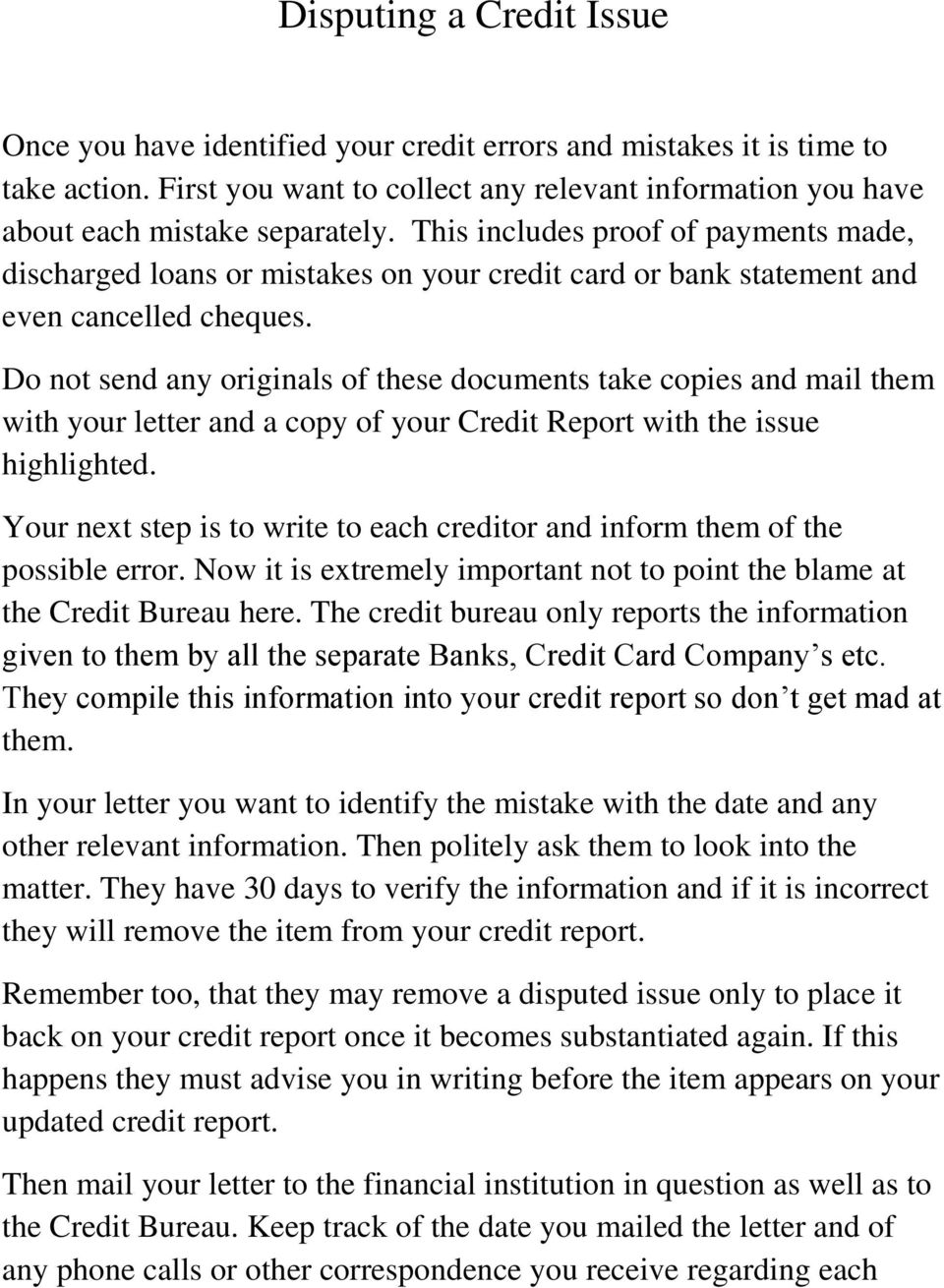 Do not send any originals of these documents take copies and mail them with your letter and a copy of your Credit Report with the issue highlighted.