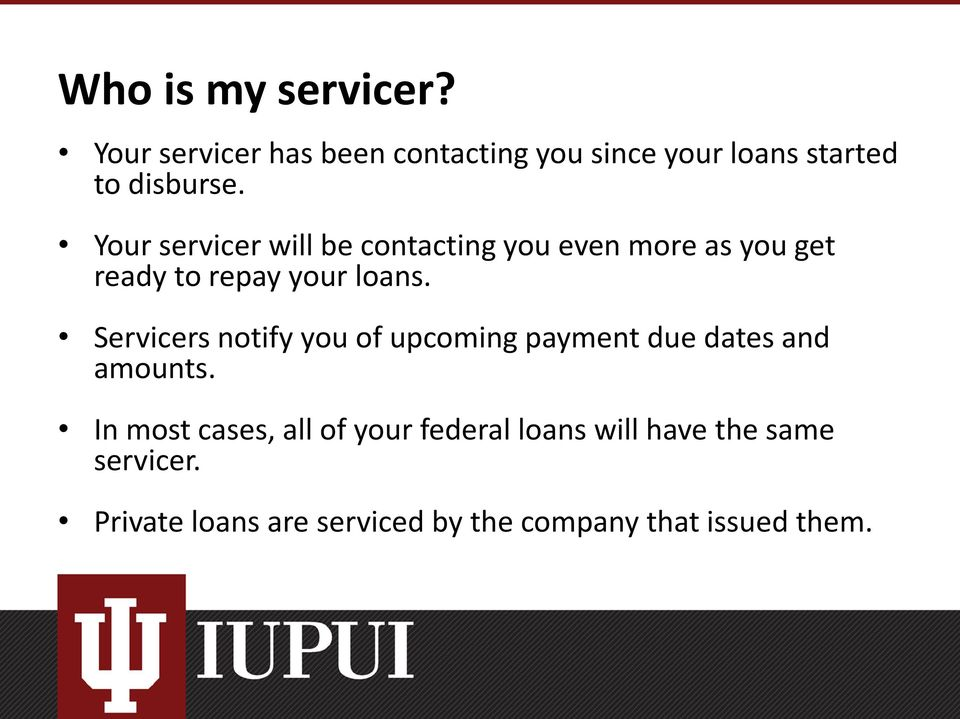 Your servicer will be contacting you even more as you get ready to repay your loans.
