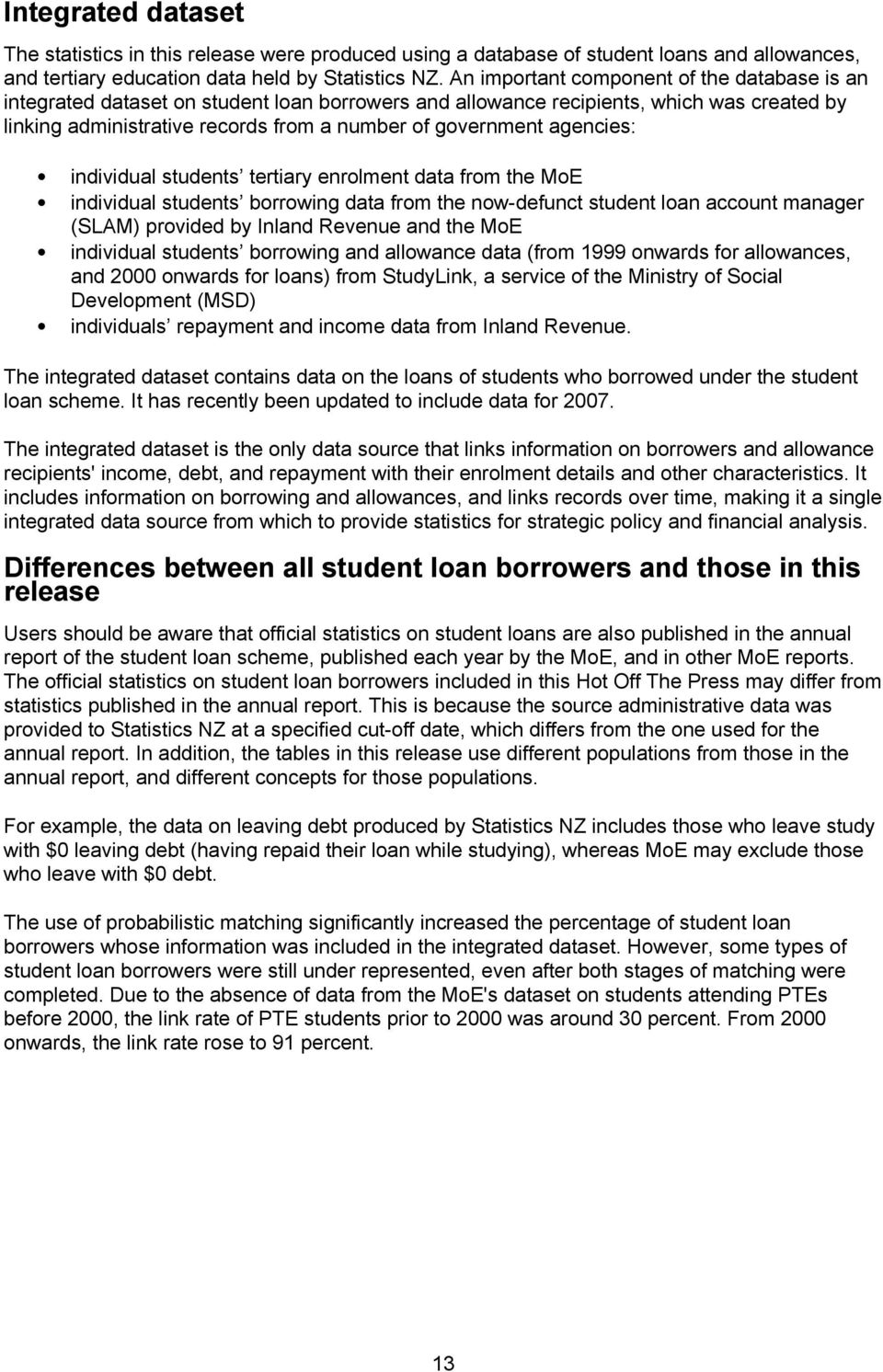 agencies: individual students tertiary enrolment data from the MoE individual students borrowing data from the now-defunct student loan account manager (SLAM) provided by Inland Revenue and the MoE