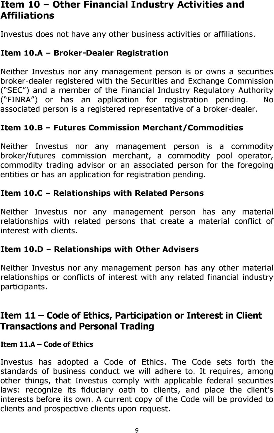 Financial Industry Regulatory Authority ( FINRA ) or has an application for registration pending. No associated person is a registered representative of a broker-dealer. Item 10.