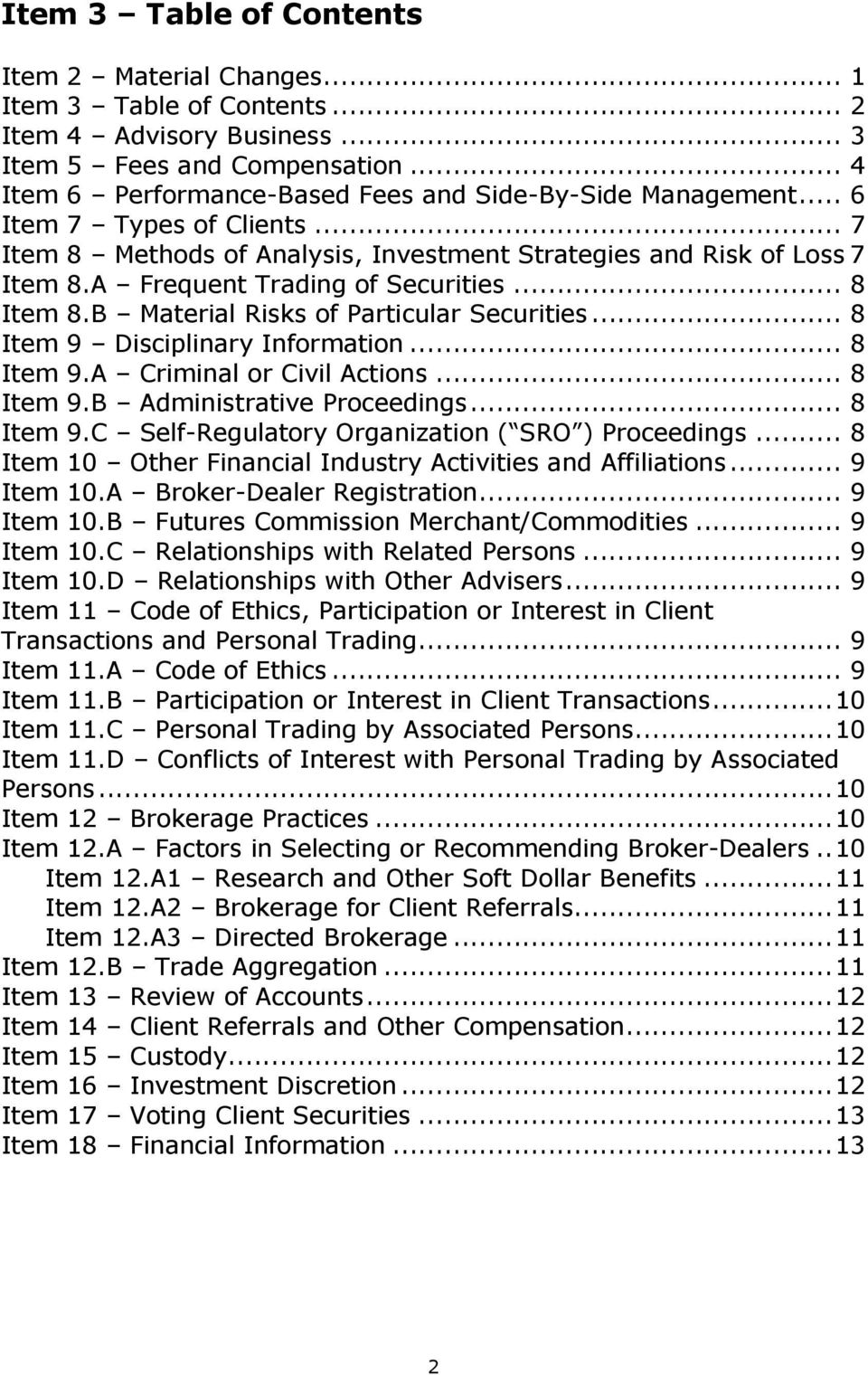 A Frequent Trading of Securities... 8 Item 8.B Material Risks of Particular Securities... 8 Item 9 Disciplinary Information... 8 Item 9.A Criminal or Civil Actions... 8 Item 9.B Administrative Proceedings.