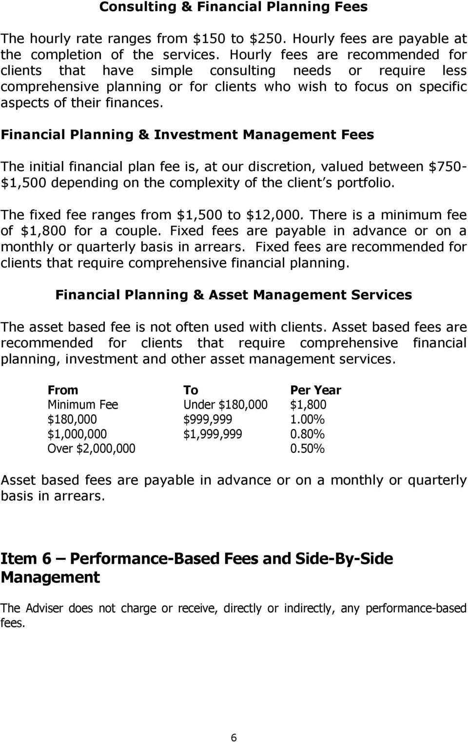 Financial Planning & Investment Management Fees The initial financial plan fee is, at our discretion, valued between $750- $1,500 depending on the complexity of the client s portfolio.