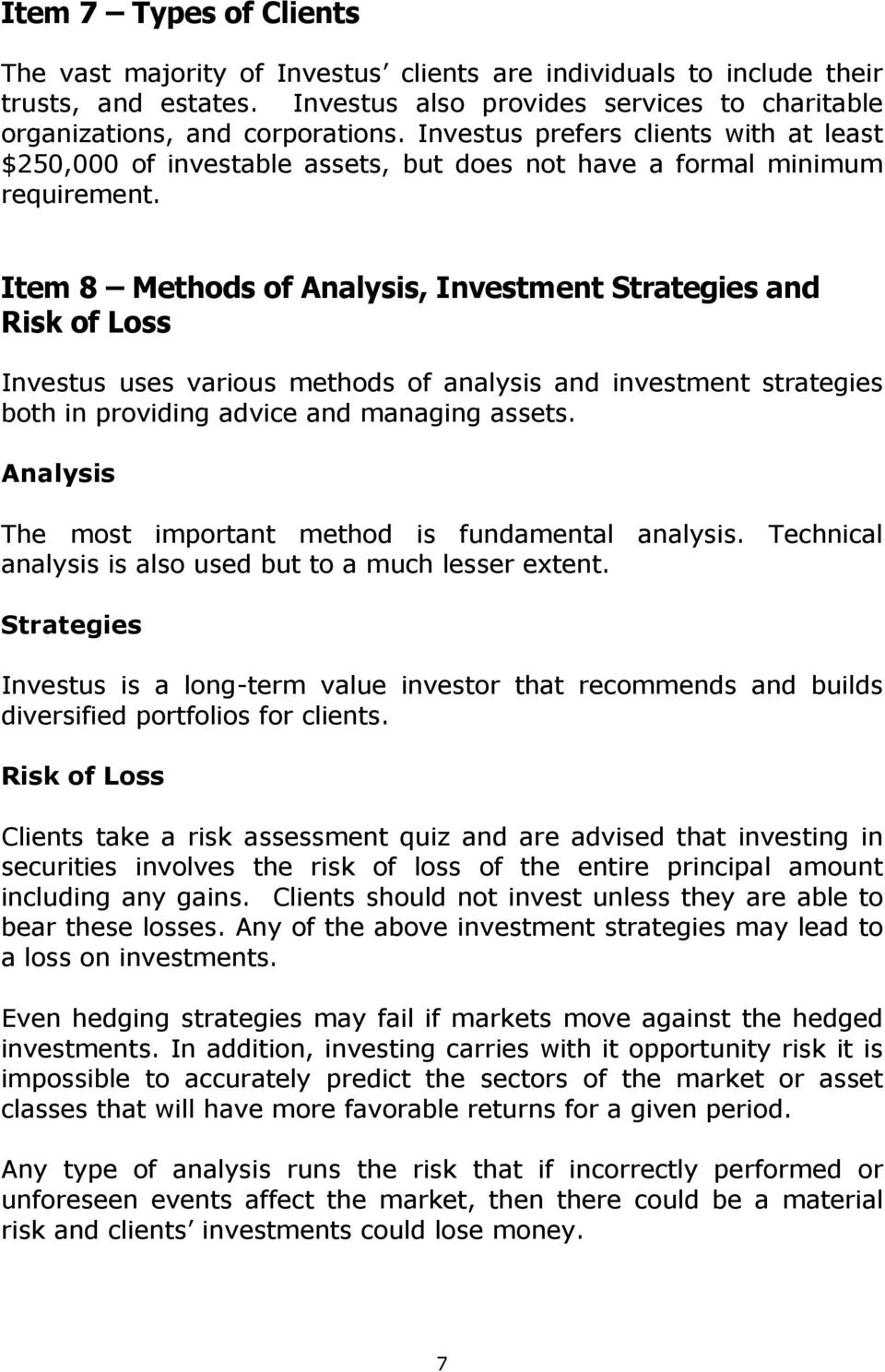 Item 8 Methods of Analysis, Investment Strategies and Risk of Loss Investus uses various methods of analysis and investment strategies both in providing advice and managing assets.