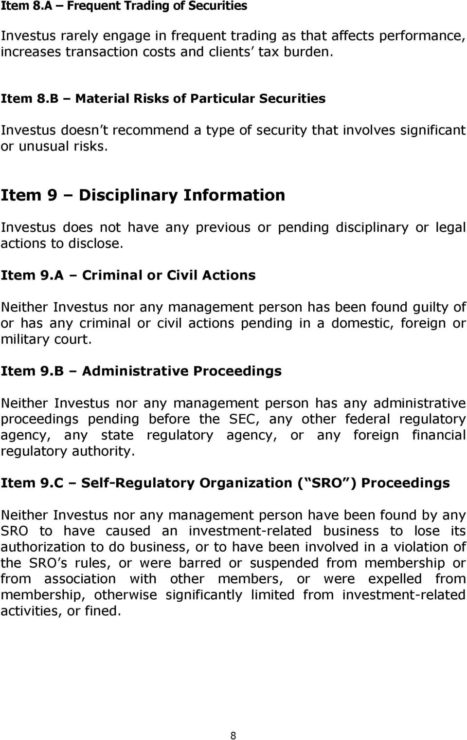Item 9 Disciplinary Information Investus does not have any previous or pending disciplinary or legal actions to disclose. Item 9.