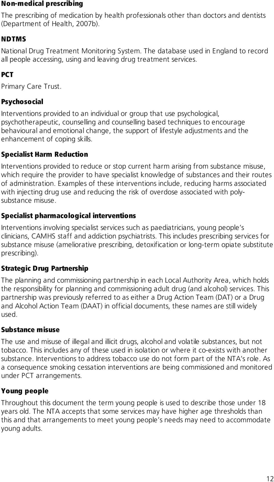 Psychosocial Interventions provided to an individual or group that use psychological, psychotherapeutic, counselling and counselling based techniques to encourage behavioural and emotional change,