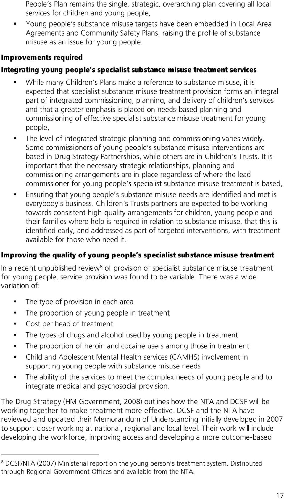 Improvements required Integrating young people s specialist substance misuse treatment services While many Children s Plans make a reference to substance misuse, it is expected that specialist