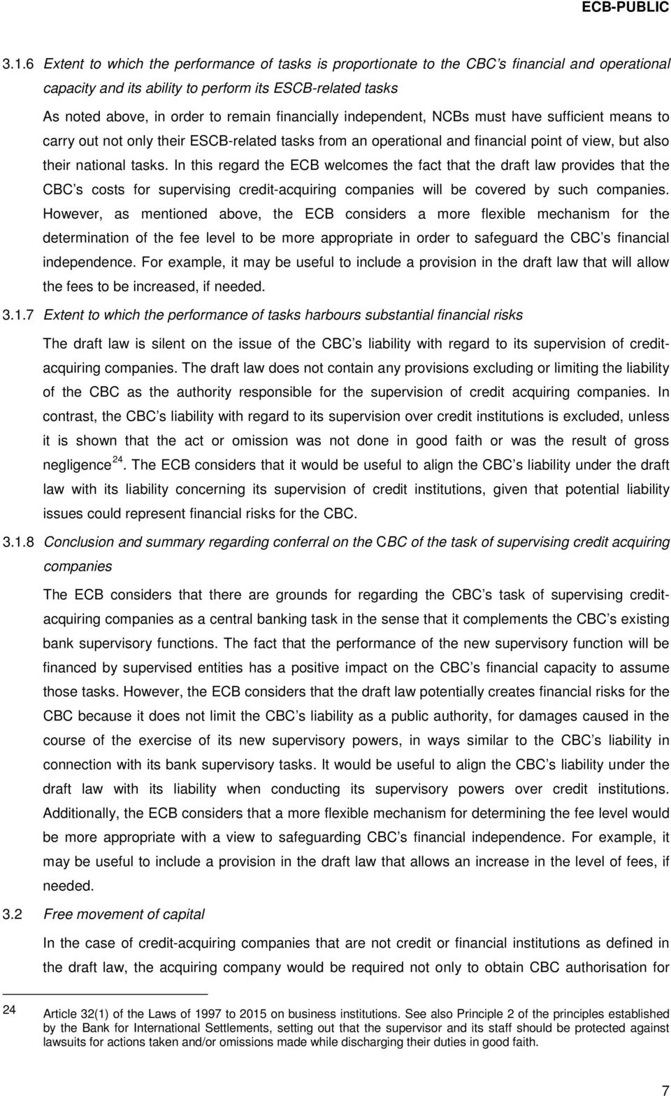 In this regard the ECB welcomes the fact that the draft law provides that the CBC s costs for supervising credit-acquiring companies will be covered by such companies.