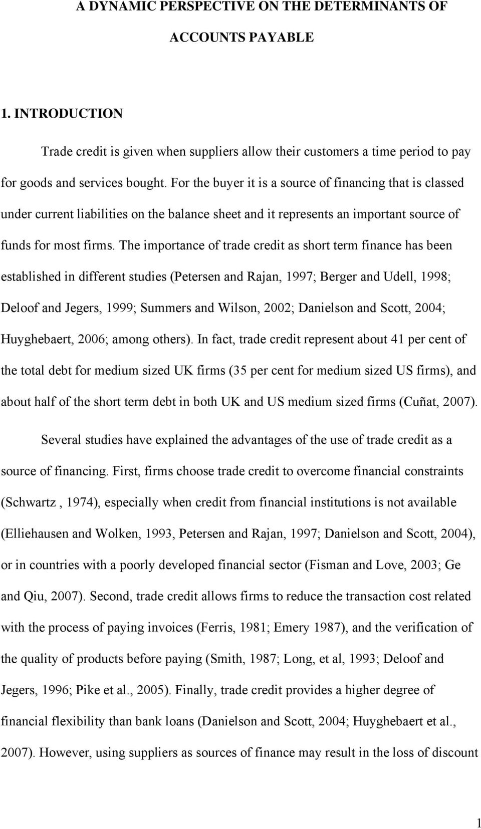 The importance of trade credit as short term finance has been established in different studies (Petersen and Rajan, 1997; Berger and Udell, 1998; Deloof and Jegers, 1999; Summers and Wilson, 2002;