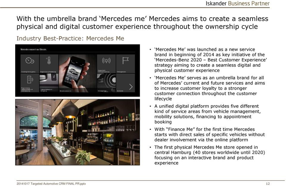 Mercedes Me serves as an umbrella brand for all of Mercedes current and future services and aims to increase customer loyalty to a stronger customer connection throughout the customer lifecycle A