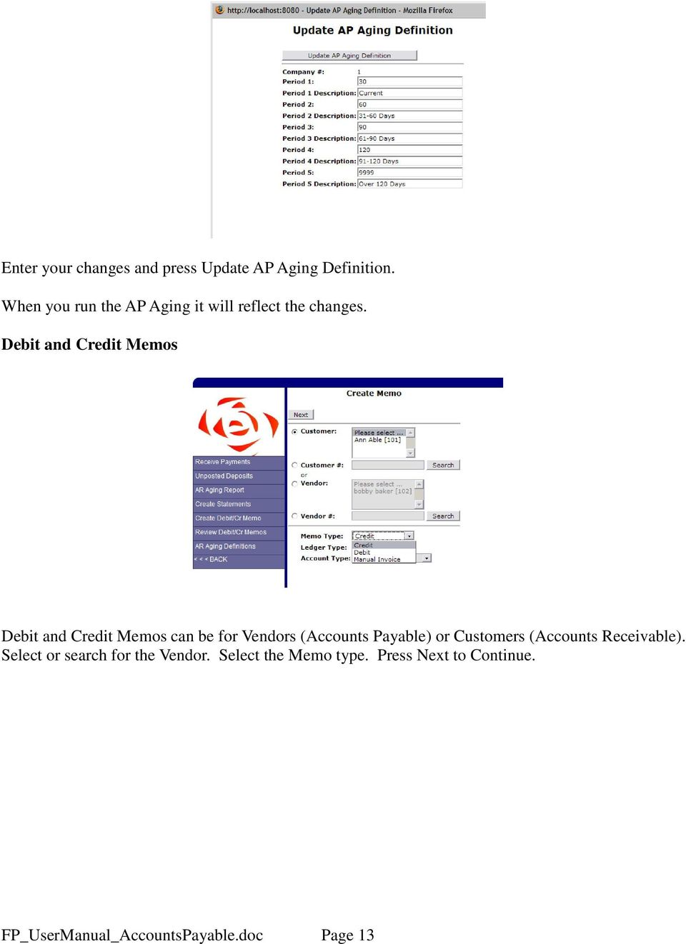 Debit and Credit Memos Debit and Credit Memos can be for Vendors (Accounts Payable) or