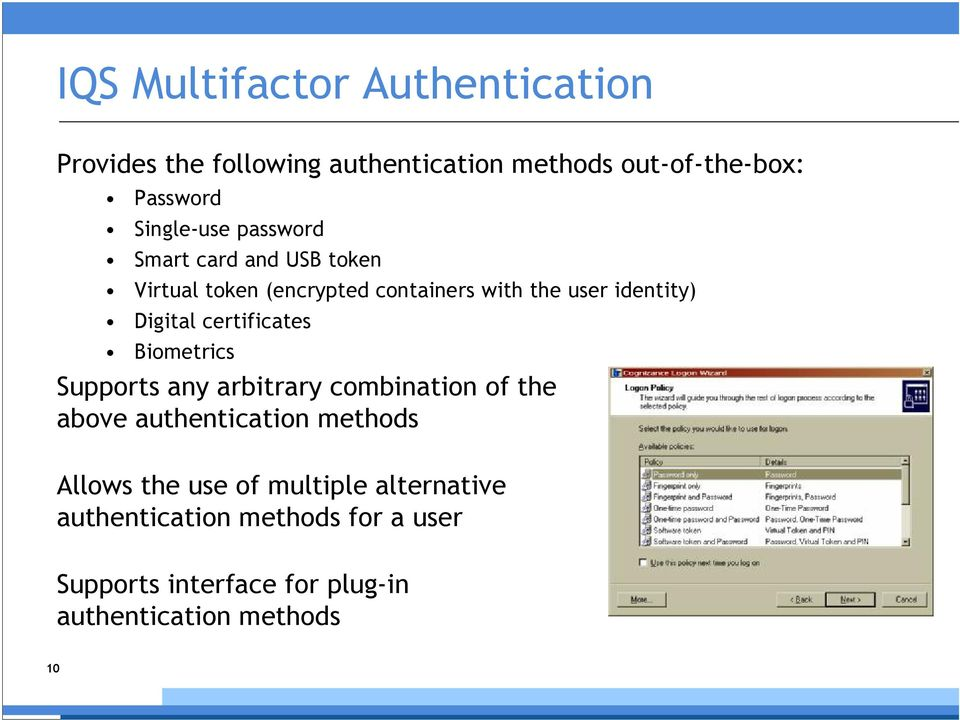 Digital certificates Biometrics Supports any arbitrary combination of the above authentication methods Allows