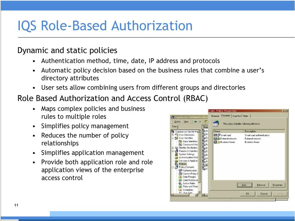 Based Authorization and Access Control (RBAC) Maps complex policies and business rules to multiple roles Simplifies policy management Reduces the