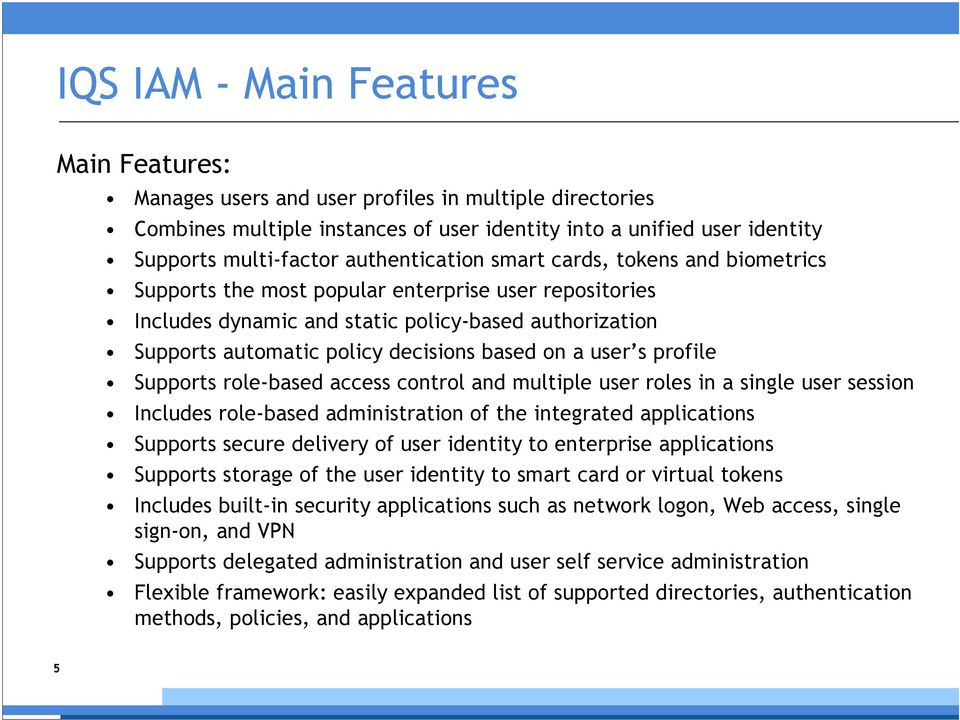 user s profile Supports role-based control and multiple user roles in a single user session Includes role-based administration of the integrated applications Supports secure delivery of user identity
