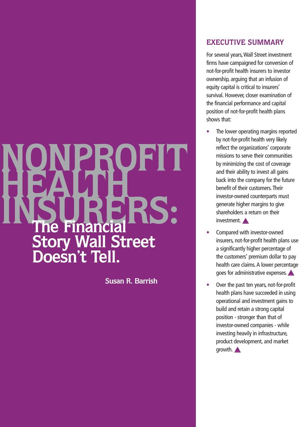 However, closer examination of the financial performance and capital position of not-for-profit health plans shows that: NONPROFIT HEALTH INSURERS: The Financial Story Wall Street Doesn t Tell.