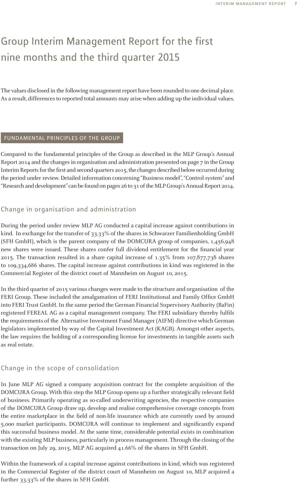 FUNDAMENTAL PRINCIPLES OF THE GROUP Compared to the fundamental principles of the Group as described in the MLP Group s Annual Report 2o14 and the changes in organisation and administration presented