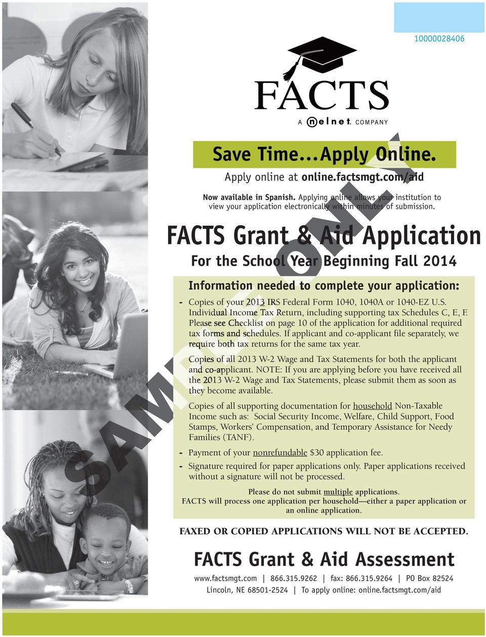 FACTS Grant & Aid Application For the School Year Beginning Fall 2014 Information needed to complete your application: Copies of your 2013 IRS Federal Form 1040, 1040A or 1040-EZ U.S. Individual dual Income Tax Return, including supporting tax Schedules C, E, F.