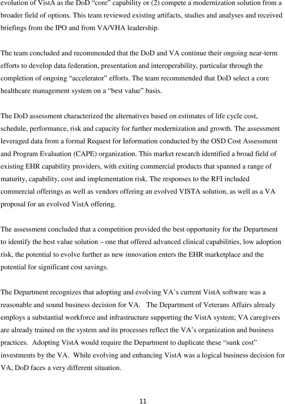 The team concluded and recommended that the DoD and VA continue their ongoing near-term efforts to develop data federation, presentation and interoperability, particular through the completion of