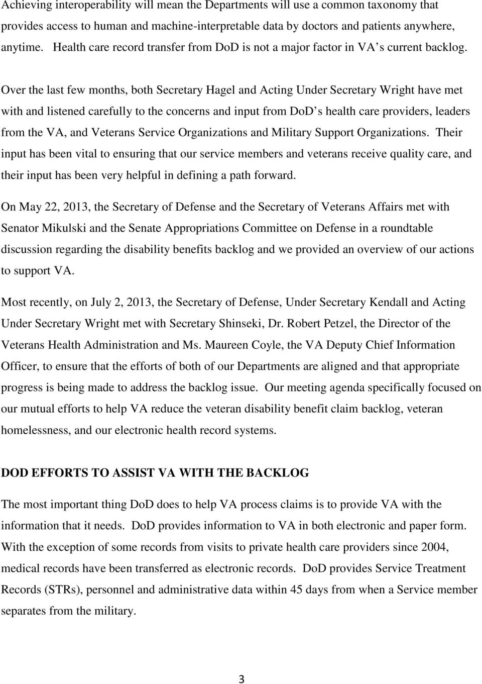 Over the last few months, both Secretary Hagel and Acting Under Secretary Wright have met with and listened carefully to the concerns and input from DoD s health care providers, leaders from the VA,