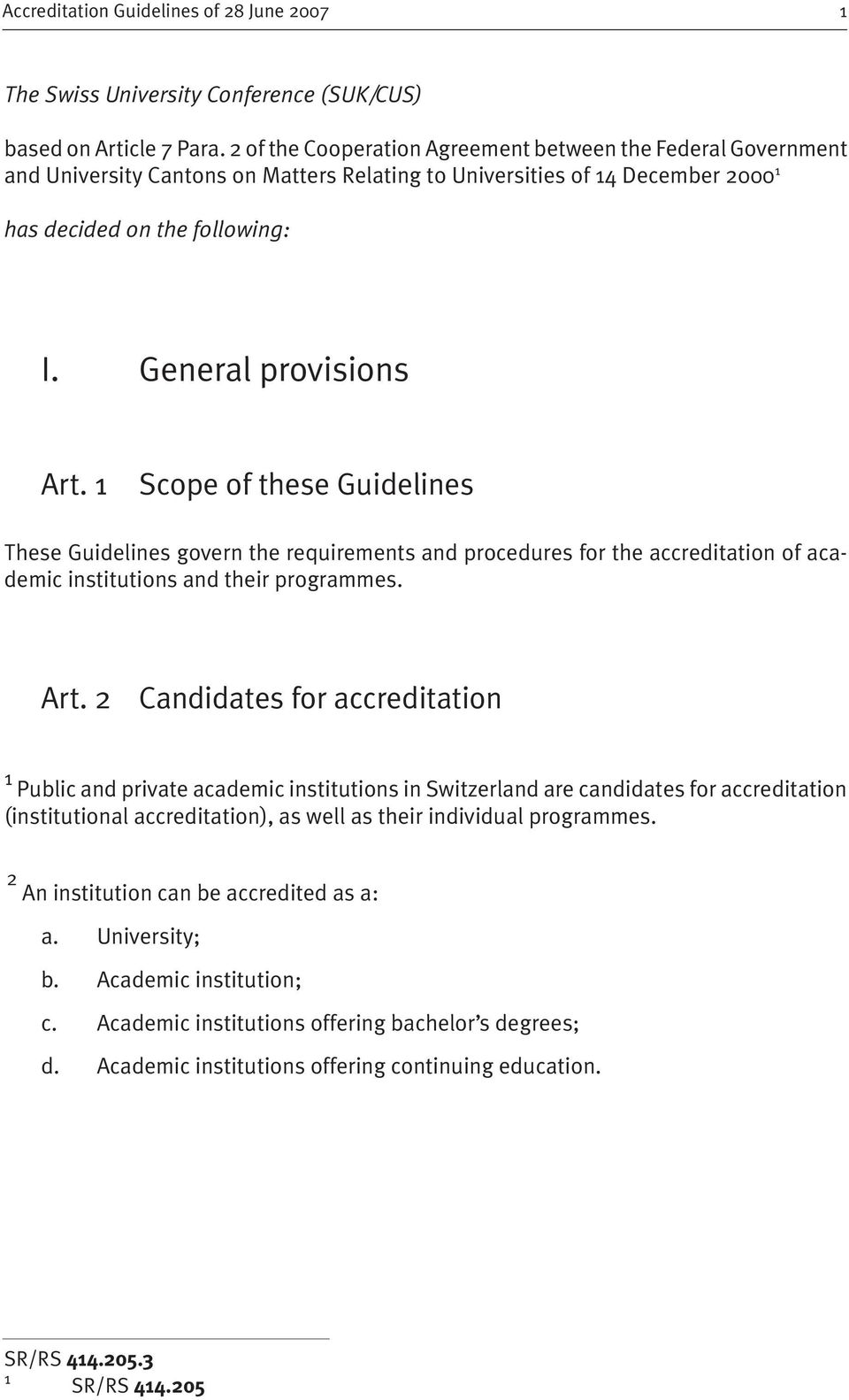 1 Scope of these Guidelines These Guidelines govern the requirements and procedures for the accreditation of academic institutions and their programmes. Art.