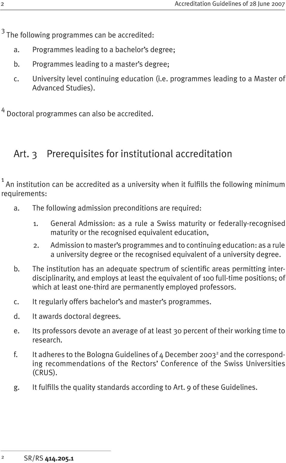 3 Prerequisites for institutional accreditation 1 An institution can be accredited as a university when it fulfills the following minimum requirements: a.