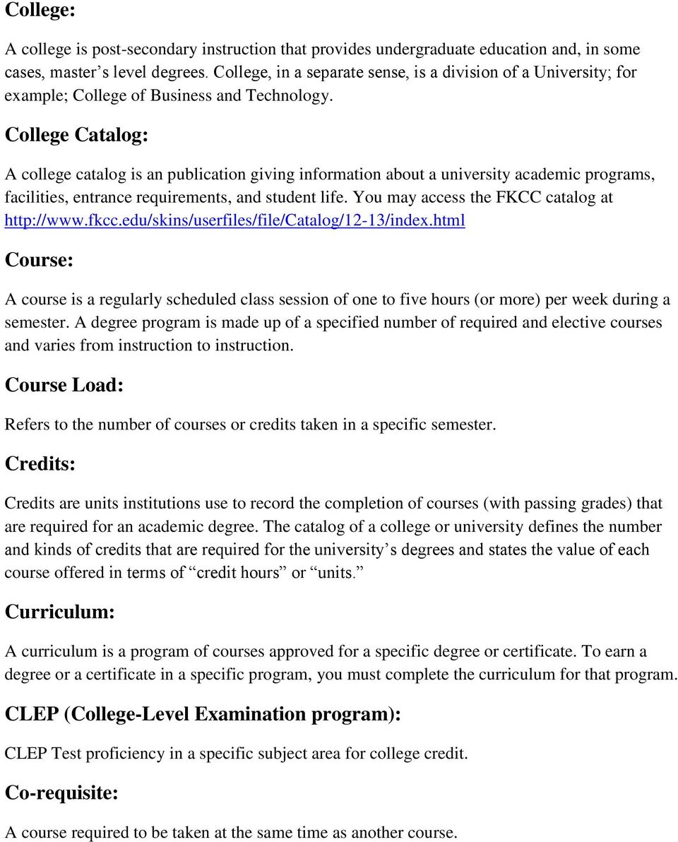 College Catalog: A college catalog is an publication giving information about a university academic programs, facilities, entrance requirements, and student life.