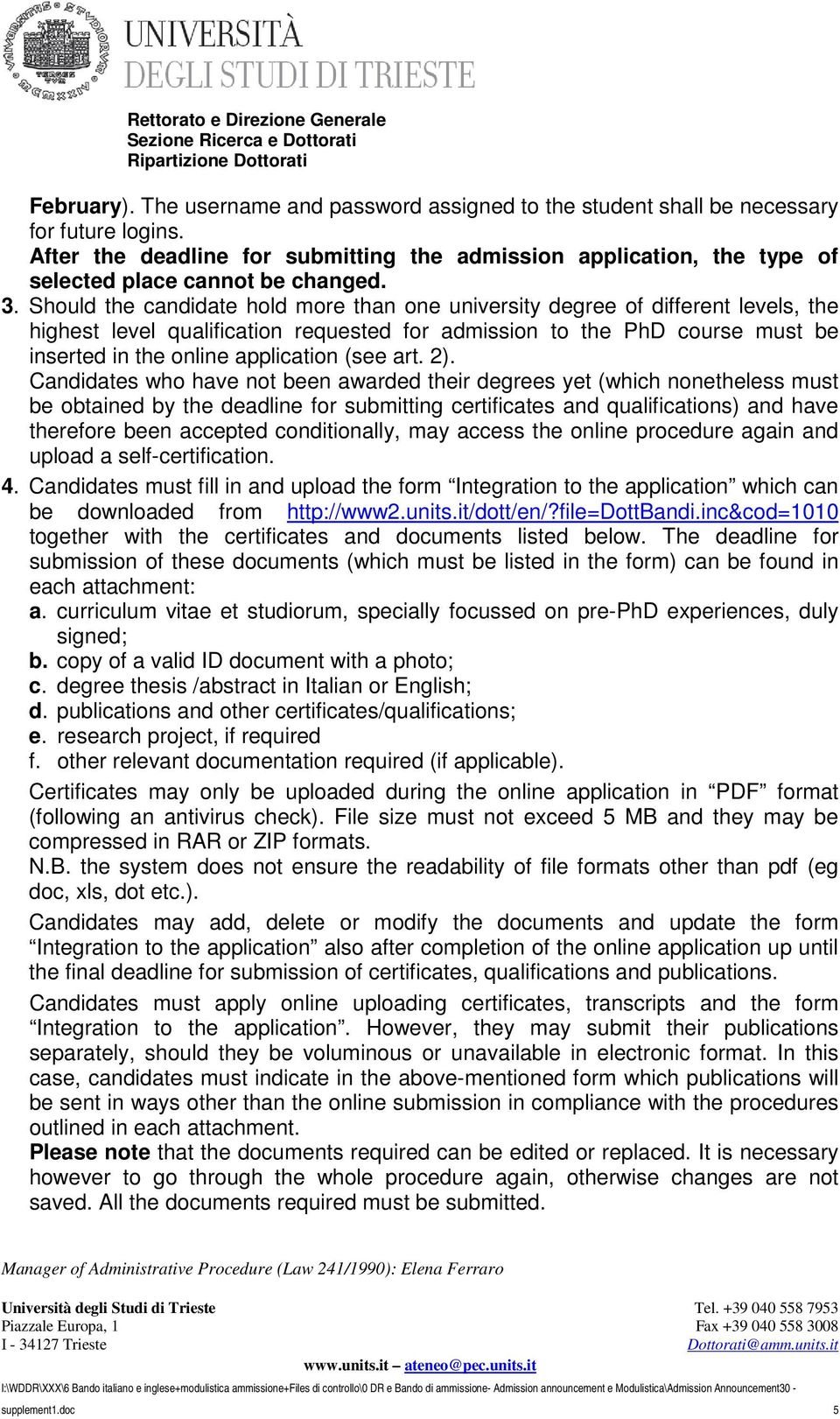Should the candidate hold more than one university degree of different levels, the highest level qualification requested for admission to the PhD course must be inserted in the online application
