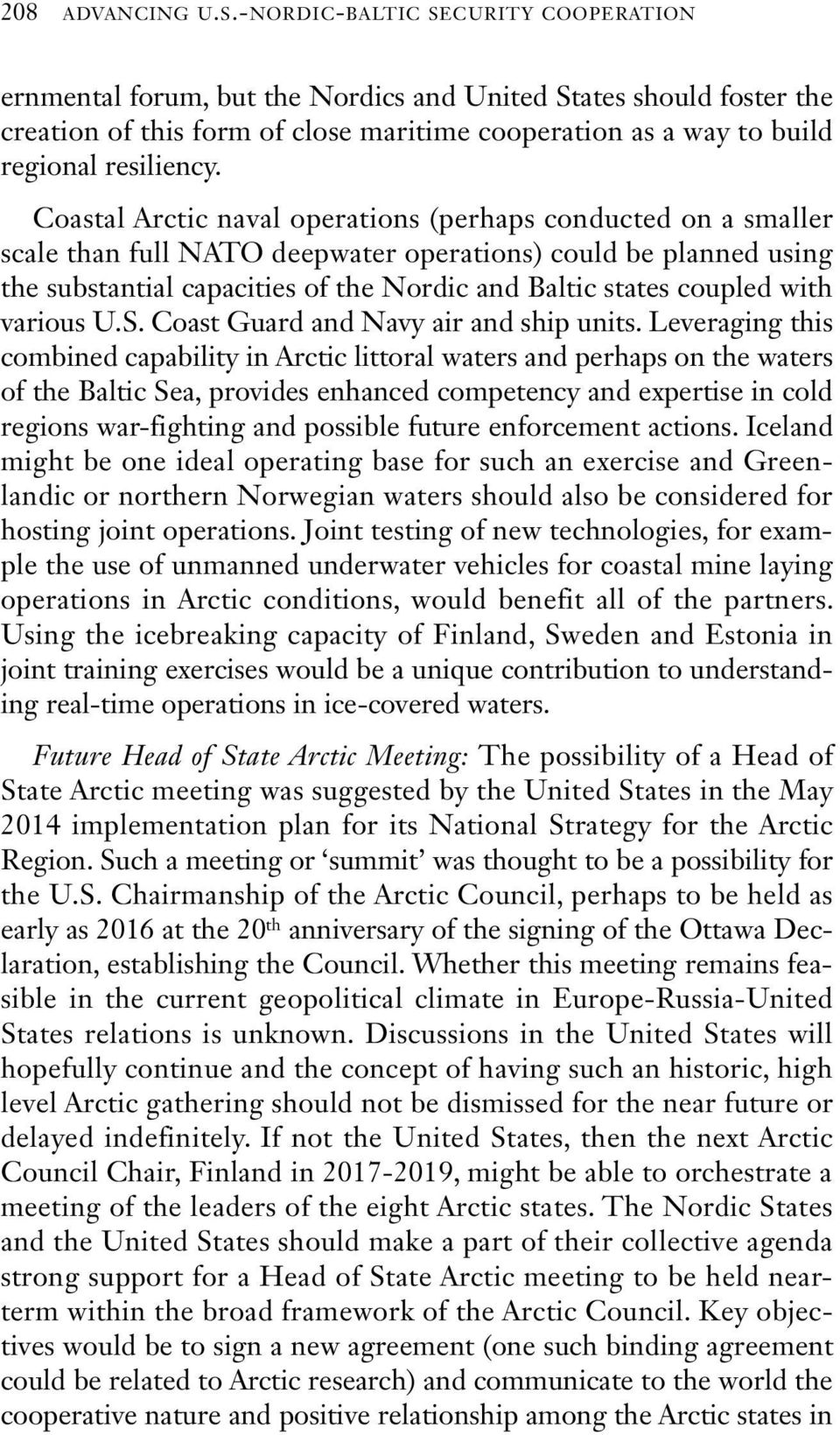 Coastal Arctic naval operations (perhaps conducted on a smaller scale than full NATO deepwater operations) could be planned using the substantial capacities of the Nordic and Baltic states coupled
