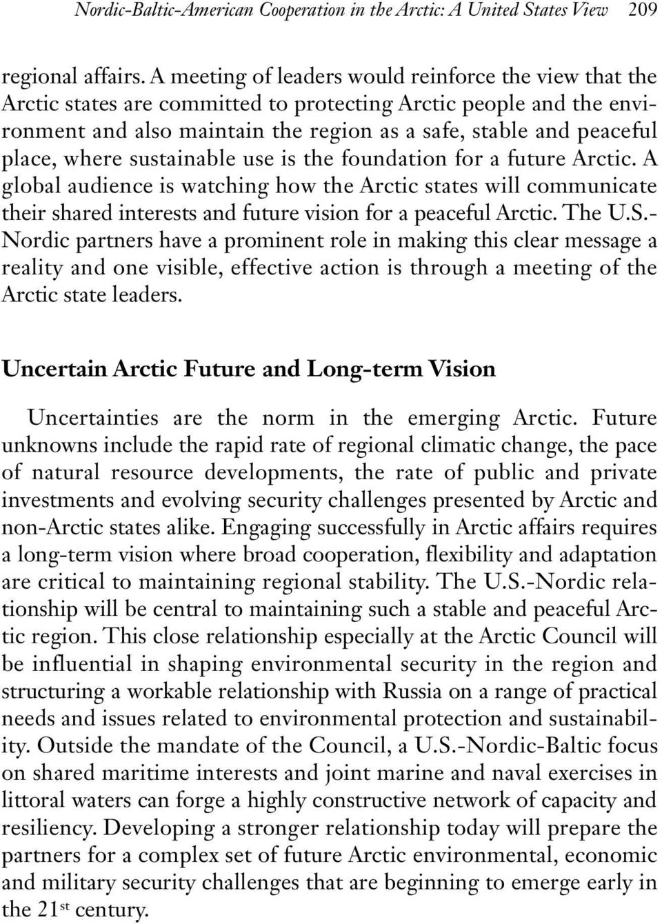 where sustainable use is the foundation for a future Arctic. A global audience is watching how the Arctic states will communicate their shared interests and future vision for a peaceful Arctic. The U.