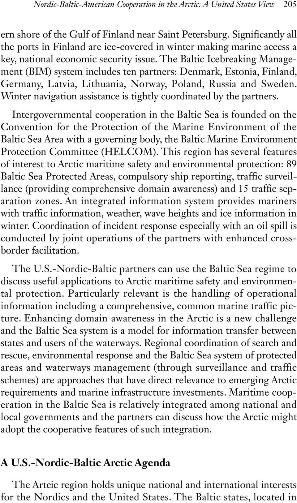 The Baltic Icebreaking Management (BIM) system includes ten partners: Denmark, Estonia, Finland, Germany, Latvia, Lithuania, Norway, Poland, Russia and Sweden.