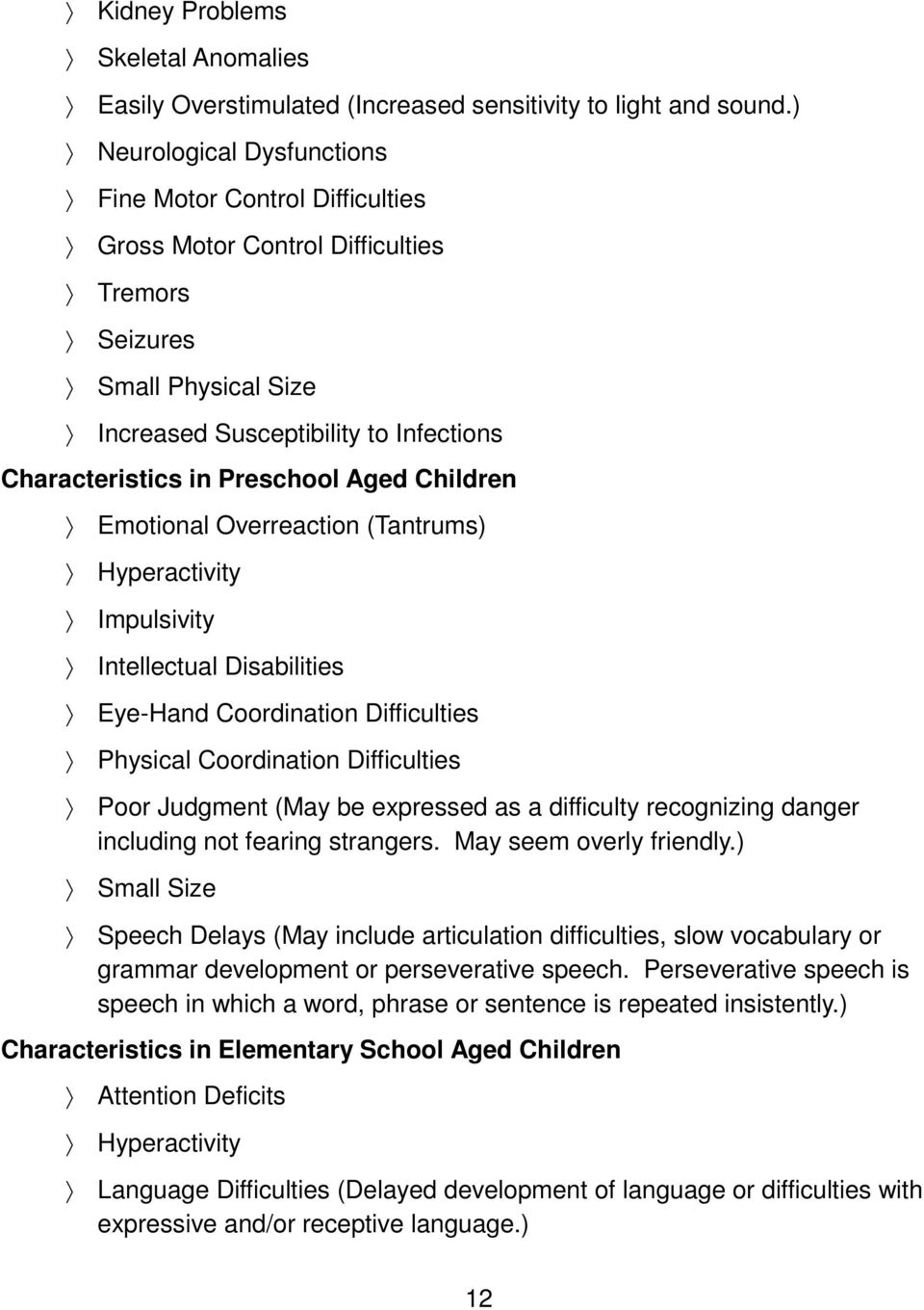 Aged Children Emotional Overreaction (Tantrums) Hyperactivity Impulsivity Intellectual Disabilities Eye-Hand Coordination Difficulties Physical Coordination Difficulties Poor Judgment (May be
