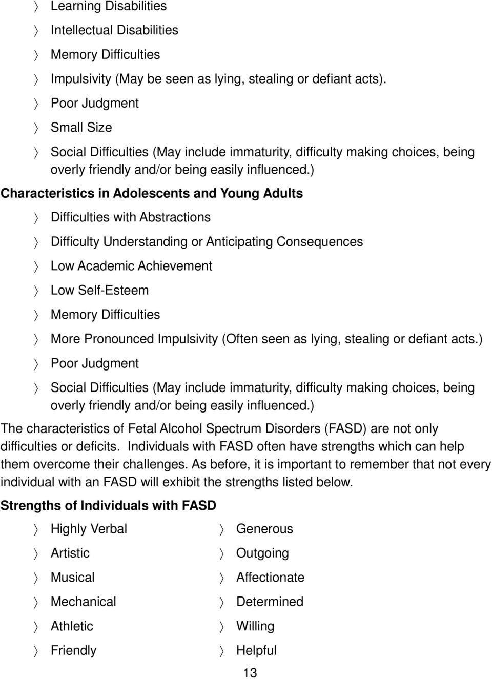 ) Characteristics in Adolescents and Young Adults Difficulties with Abstractions Difficulty Understanding or Anticipating Consequences Low Academic Achievement Low Self-Esteem Memory Difficulties