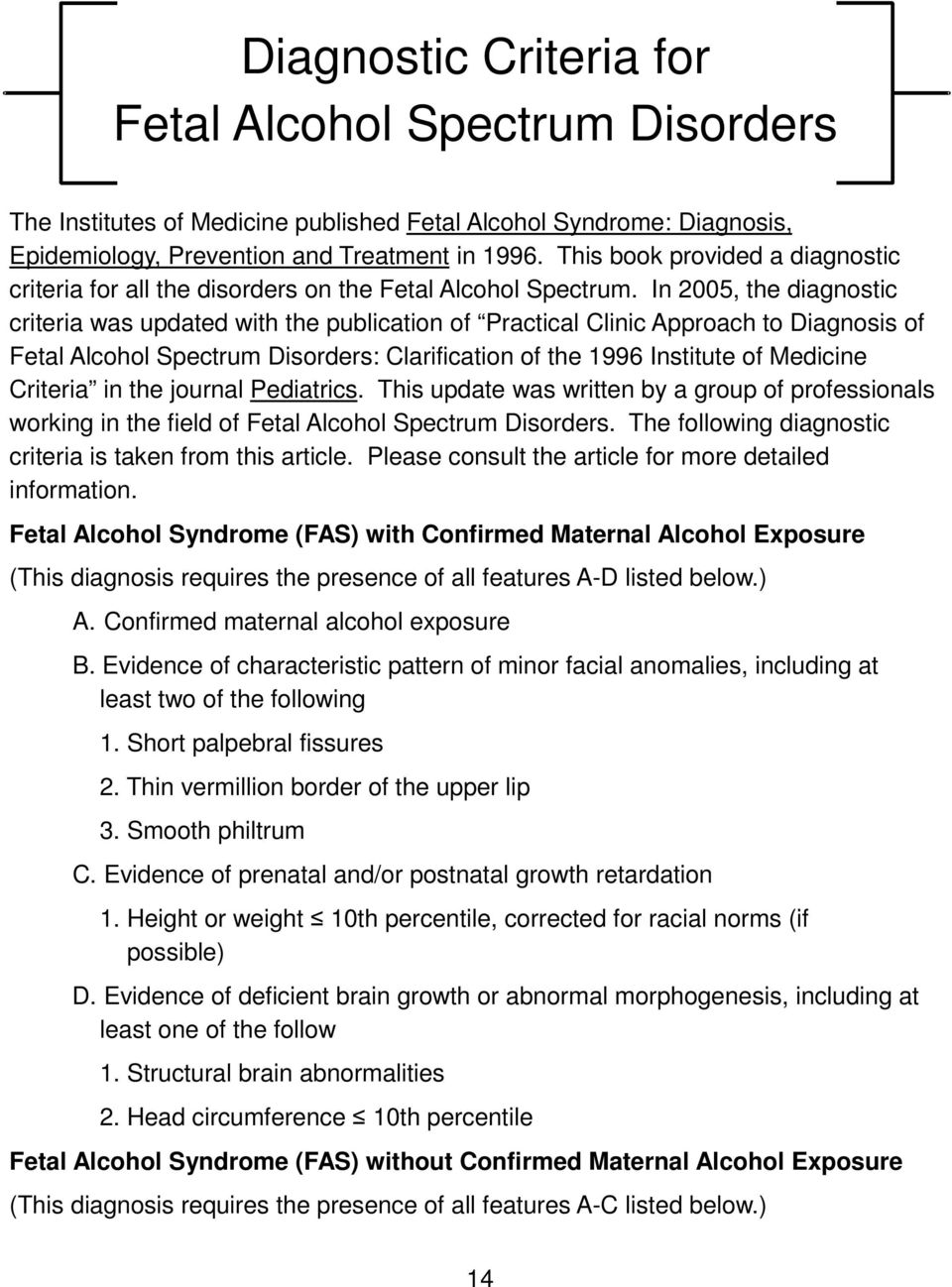 In 2005, the diagnostic criteria was updated with the publication of Practical Clinic Approach to Diagnosis of Fetal Alcohol Spectrum Disorders: Clarification of the 1996 Institute of Medicine