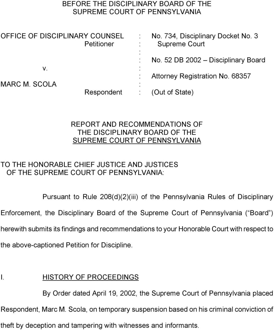 SCOLA : Respondent : (Out of State) REPORT AND RECOMMENDATIONS OF THE DISCIPLINARY BOARD OF THE SUPREME COURT OF PENNSYLVANIA TO THE HONORABLE CHIEF JUSTICE AND JUSTICES OF THE SUPREME COURT OF